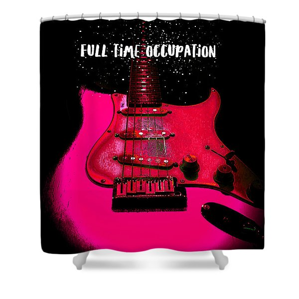 Full Time Occupation Guitar Shower Curtain