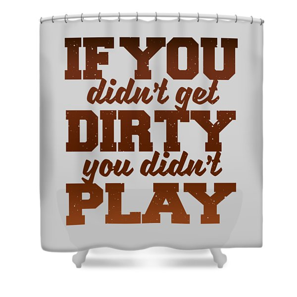 Get Dirty Shower Curtain