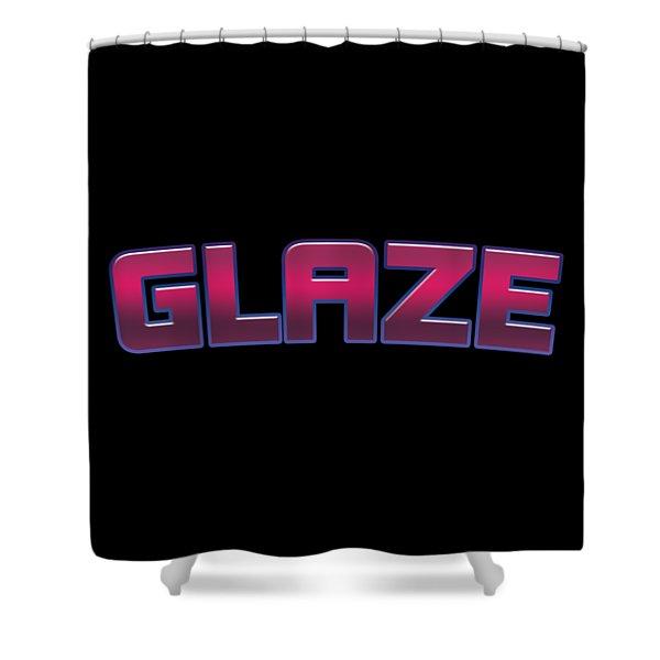 Glaze #glaze Shower Curtain
