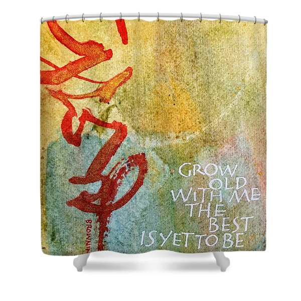 Grow Old With Me Shower Curtain