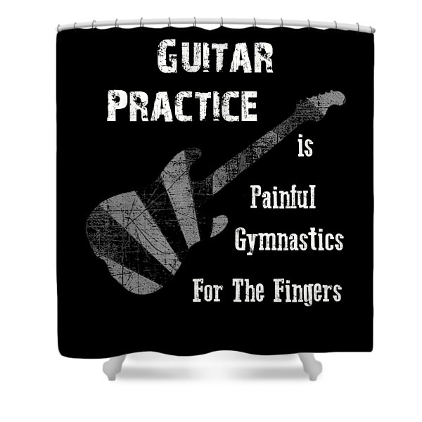 Guitar Practice Is Painful Shower Curtain
