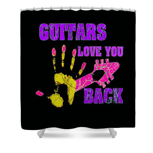 Guitars Love You Back Shower Curtain