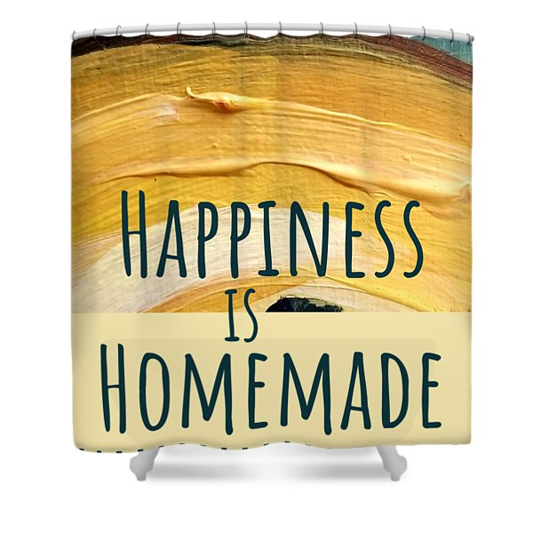 Happiness Is Homemade #2 Shower Curtain
