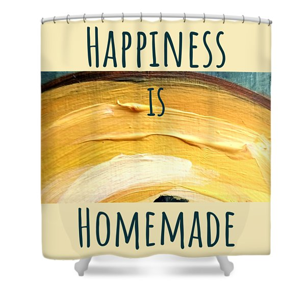 Happiness Is Homemade #3 Shower Curtain