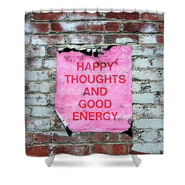 Happy Thoughts Good Energy-  Art  By Linda Woods Shower Curtain
