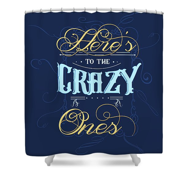 Here's To The Crazy Ones - Typography Quote Print - Blue - Graphic Design Shower Curtain