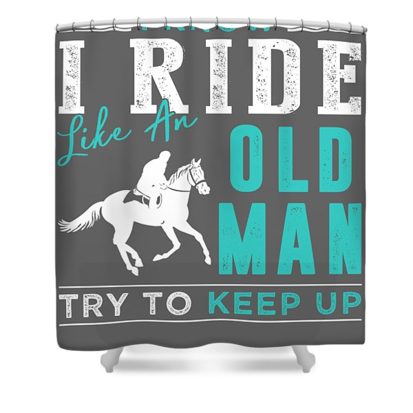 I Know I Horse-riding Like An Old Man Try To Keep Up Shower Curtain