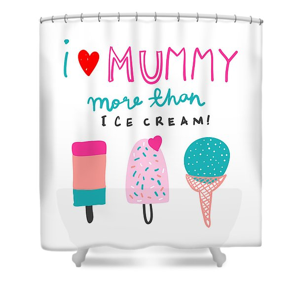 I Love Mummy More Than Ice Cream - Baby Room Nursery Art Poster Print Shower Curtain