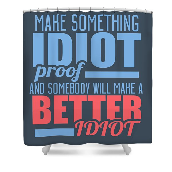 Idiot Proof Shower Curtain