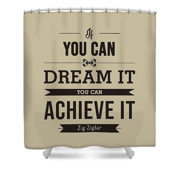 If You Can Dream It, You Can Achieve It - Zig Ziglar Quote - Quote Typography - Motivational Print Shower Curtain