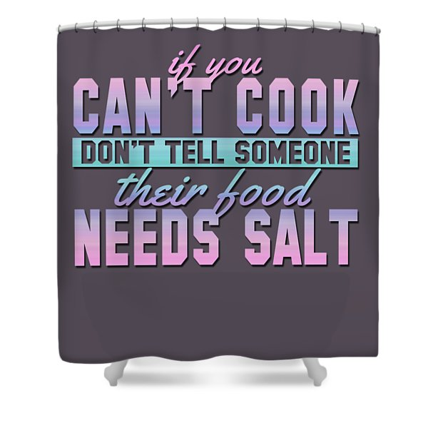 If You Can't Cook Shower Curtain