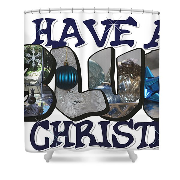I'll Have A Blue Christmas Big Letter Shower Curtain