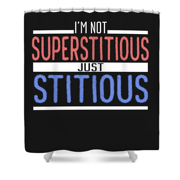 I'm Not Superstitious Shower Curtain
