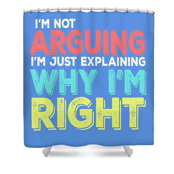 I'm Right Shower Curtain