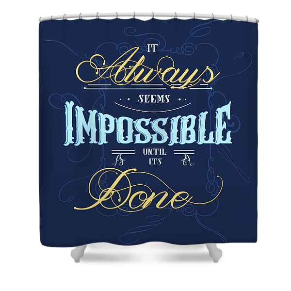 It Always Seems Impossible Until Its Done - Typography - Quote Print - Motivational Quote - Blue Shower Curtain