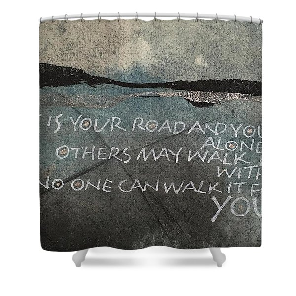 It Is Your Road Shower Curtain