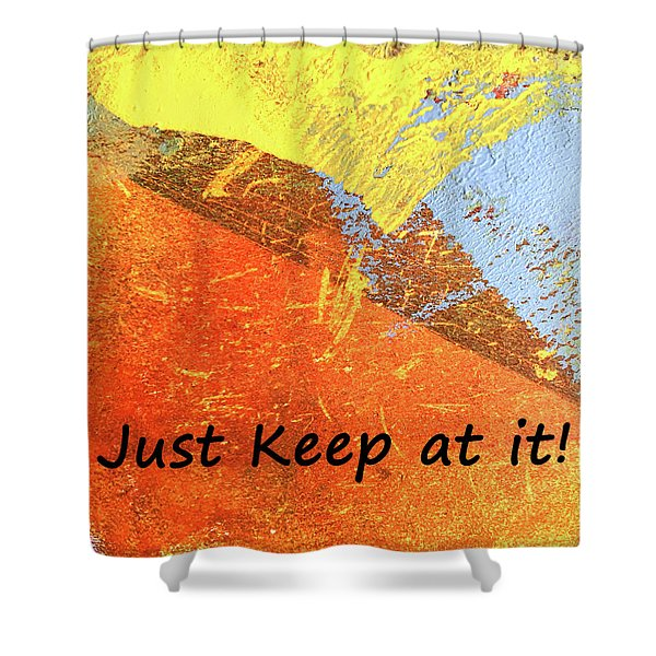 Just Keep At It Shower Curtain