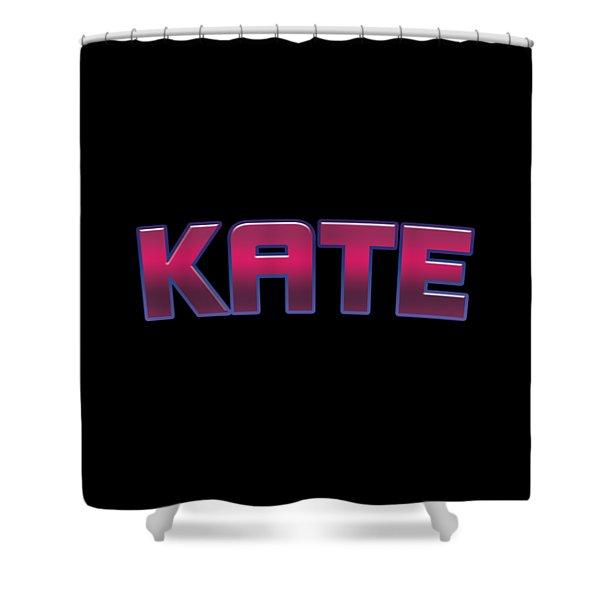 Kate #kate Shower Curtain