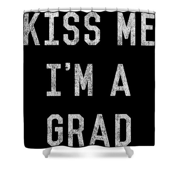 Kiss Me Im A Grad Graduation Shower Curtain