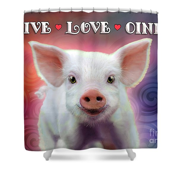 Live Love Oink Shower Curtain