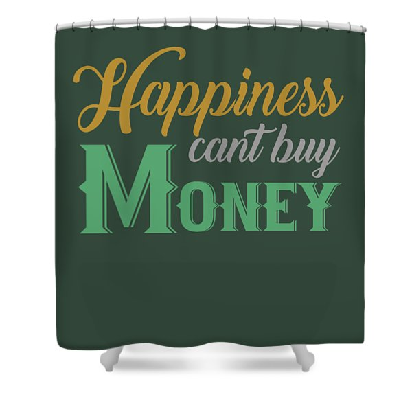 Money Happiness Shower Curtain