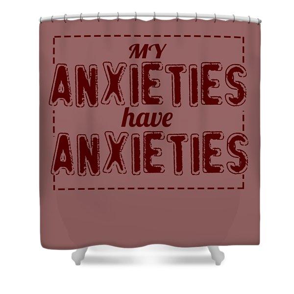 My Anxieties Shower Curtain