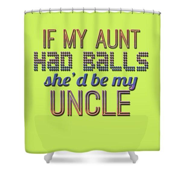 My Aunt Shower Curtain