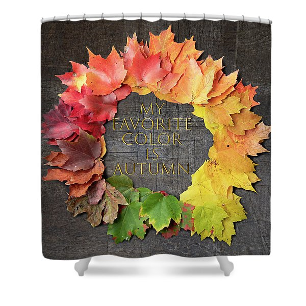 My Favorite Color Is Autumn Shower Curtain