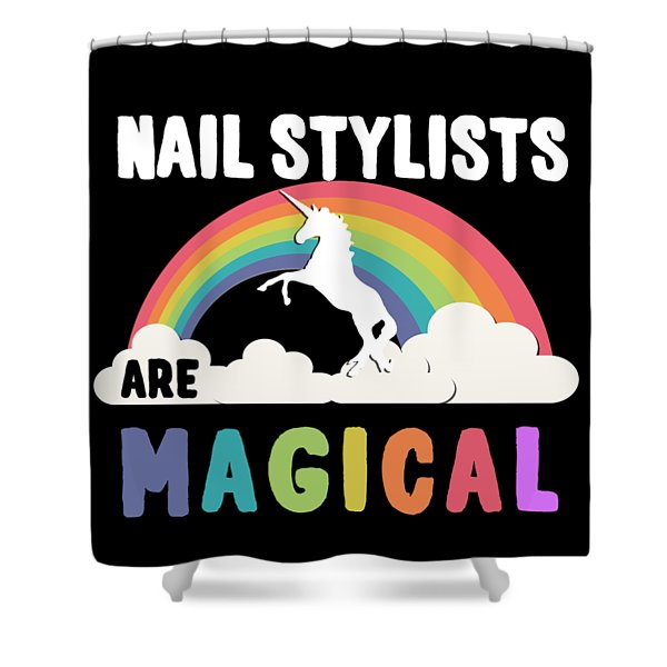 Nail Stylists Are Magical Shower Curtain
