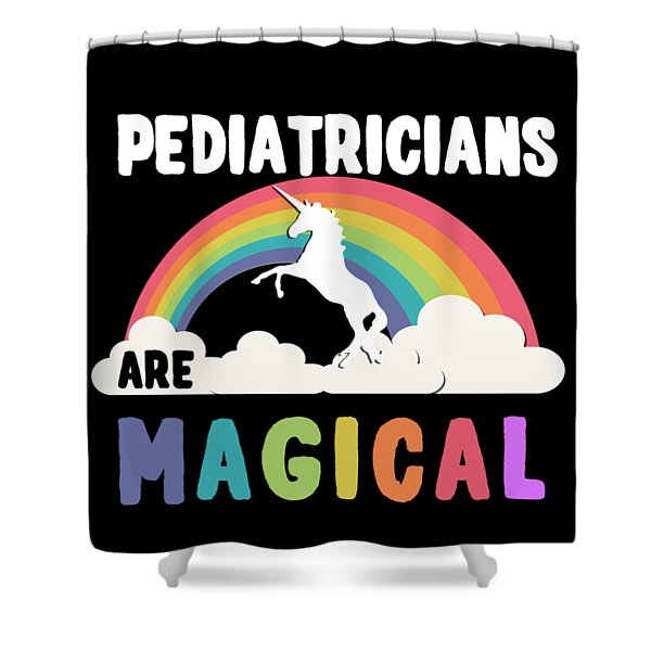 Pediatricians Are Magical Shower Curtain