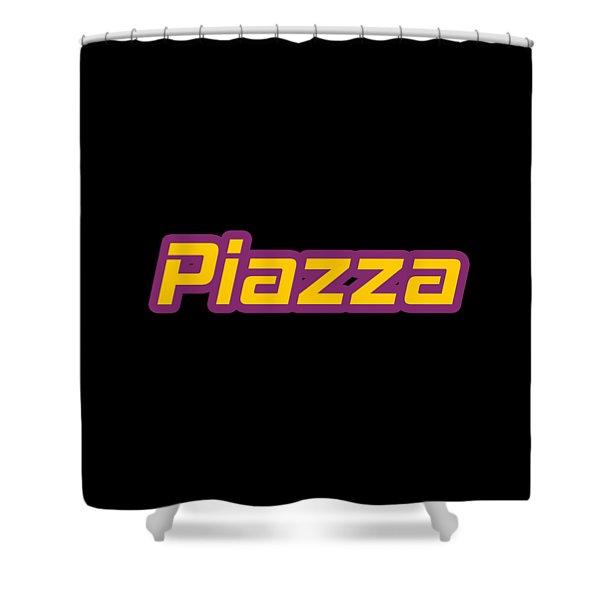Piazza #piazza Shower Curtain
