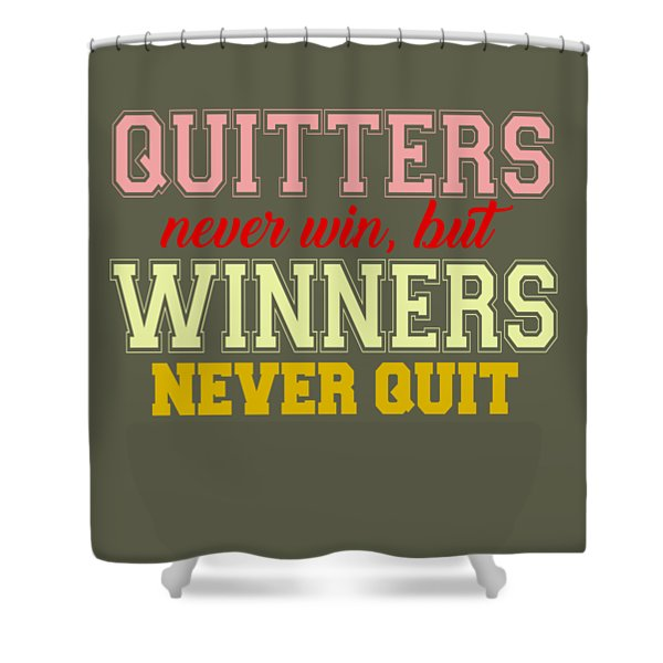 Quitters Never Quit Shower Curtain
