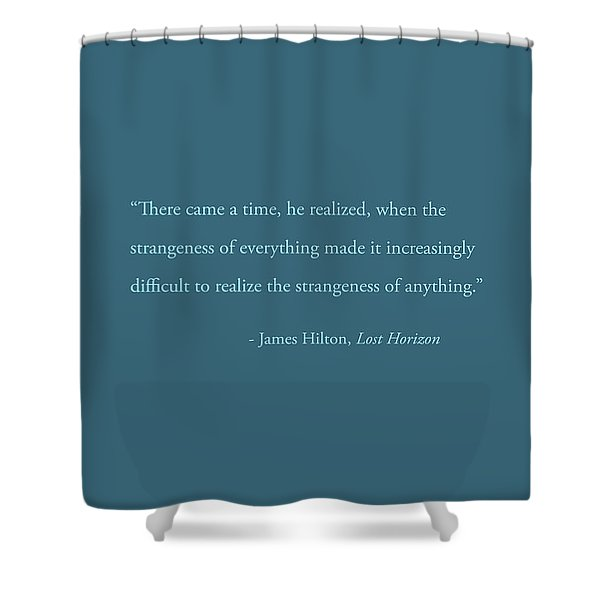 Strangeness Of Anything Shower Curtain