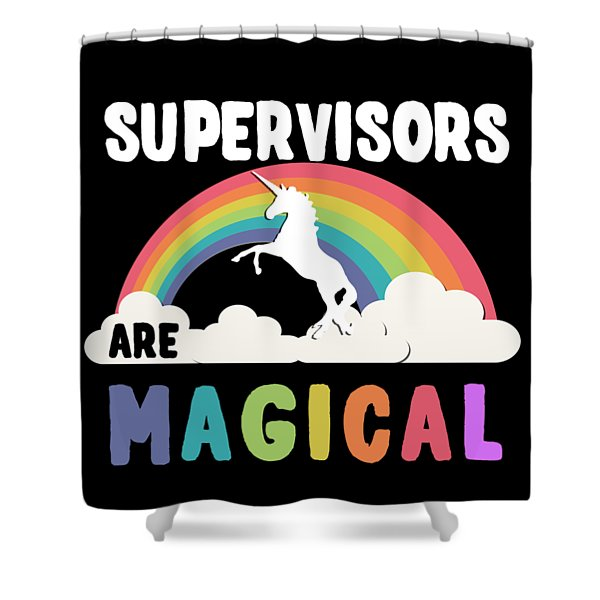 Supervisors Are Magical Shower Curtain