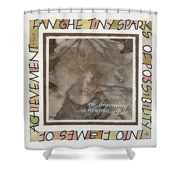 The Beginning Is Always Today Shower Curtain