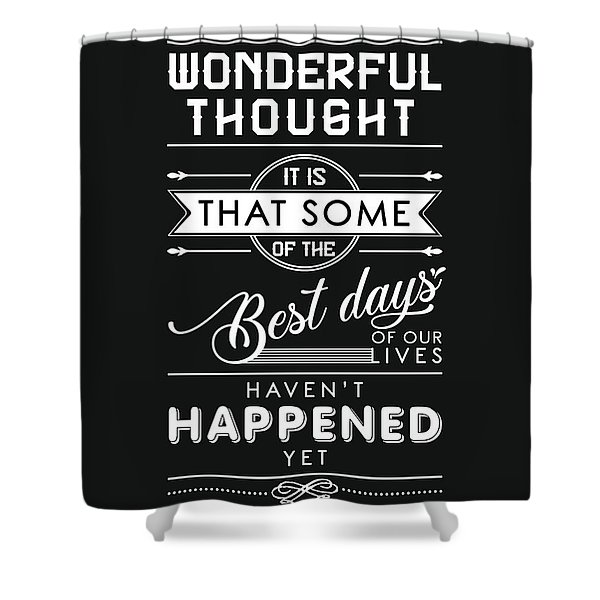 The Best Days Of Our Life - Motivational Quotes - Quote Typography - Black And White Prints Shower Curtain