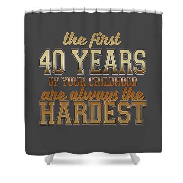 The First 40 Years Shower Curtain