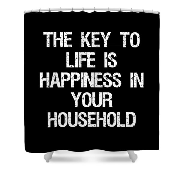 The Key To Life Is Happiness In Your Household Shower Curtain