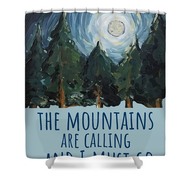 The Mountains Are Calling Shower Curtain