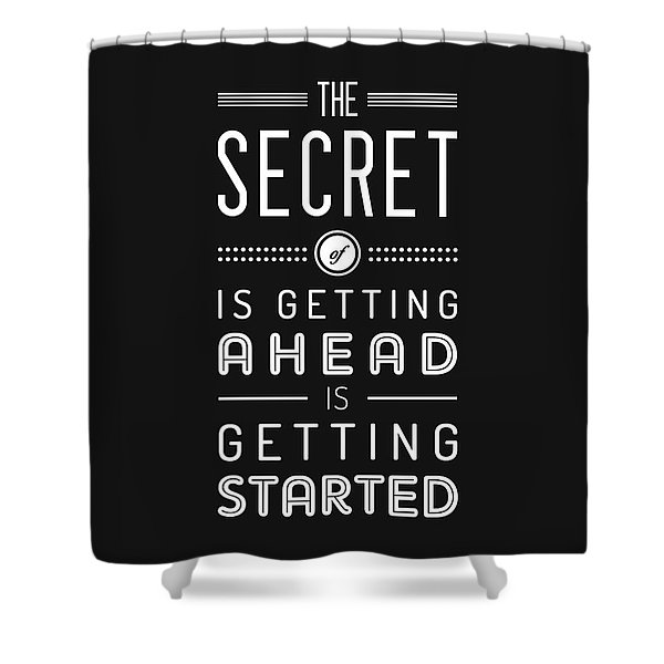 The Secret Of Getting Ahead Is Getting Started - Motivational Quote - Typography Print - Quote Print Shower Curtain
