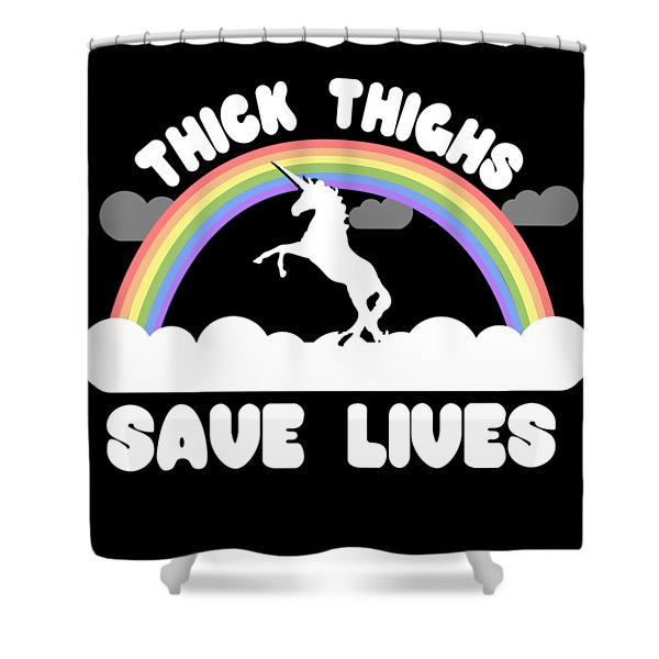 Thick Thighs Save Lives Shower Curtain