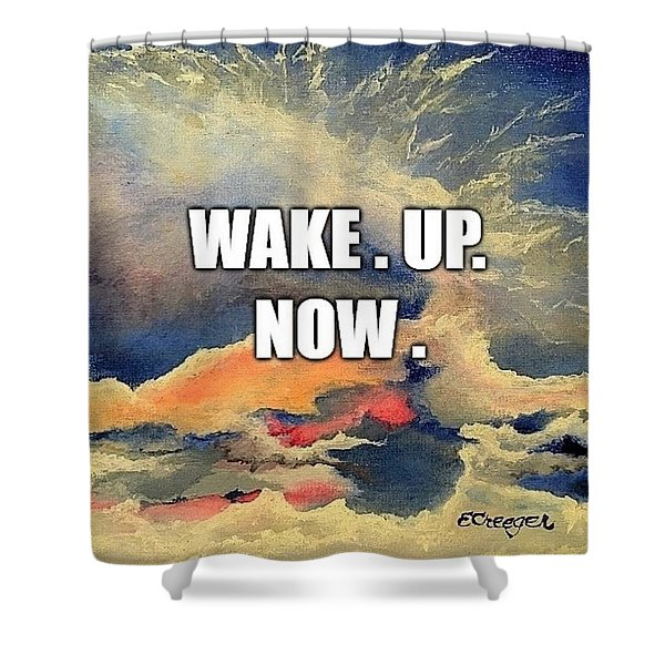 Wake. Up. Now. Shower Curtain