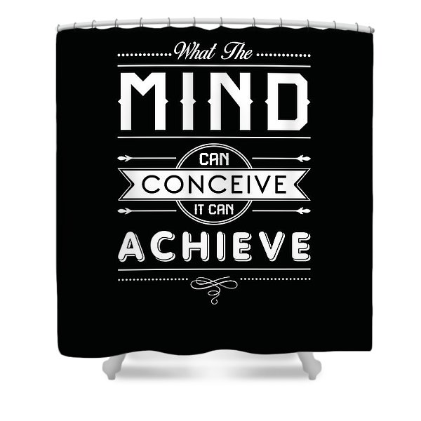 What The Mind Can Conceive, It Can Achieve - Napoleon Hill Quotes - Quote Typography - Motivational Shower Curtain