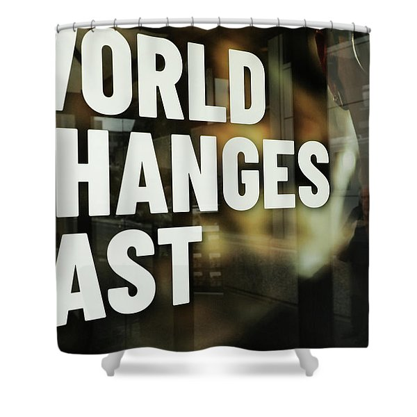 World Changes Fast Shower Curtain