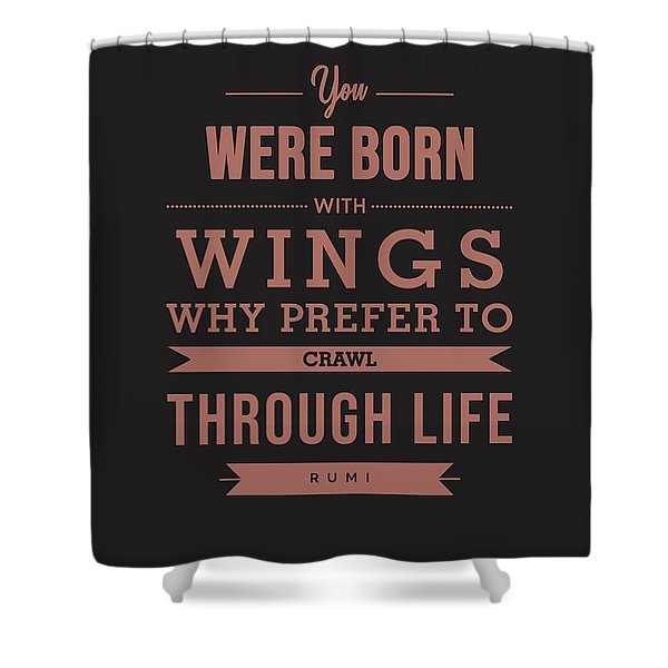 You Were Born With Wings 02 - Rumi Quotes - Typography - Quote Print - Rumi Poster Shower Curtain