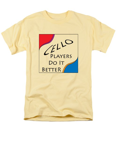 Cello Players Do It Better 5660.02 Men's T-Shirt  (Regular Fit) by M K  Miller