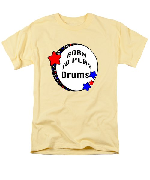 Drum Born To Play Drum 5672.02 Men's T-Shirt  (Regular Fit) by M K  Miller
