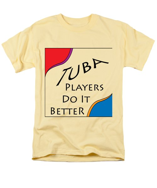 Tuba Players Do It Better 5654.02 Men's T-Shirt  (Regular Fit) by M K  Miller