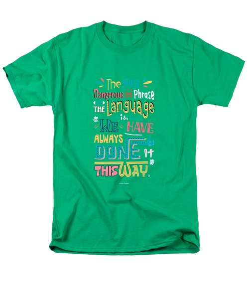 The Most Dangerous Phrase In The Language Is We Have Always Done It This Way Quotes Poster Men's T-Shirt  (Regular Fit)