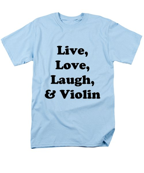 Live Love Laugh And Violin 5613.02 Men's T-Shirt  (Regular Fit) by M K  Miller